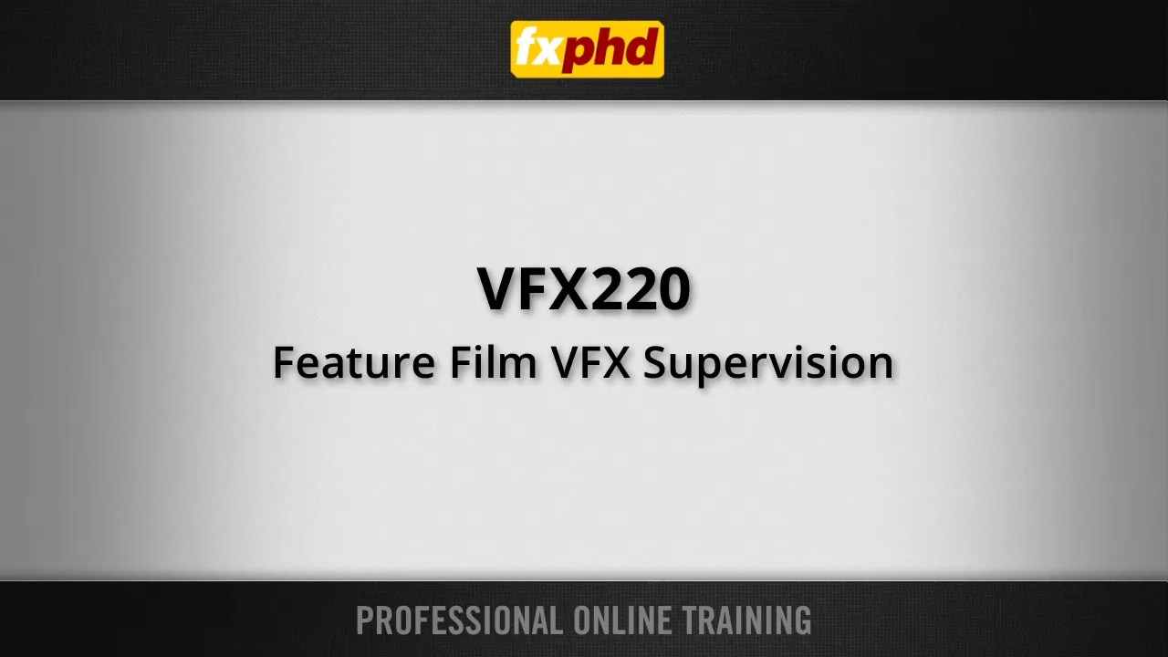 fxphd - VFX220 Feature Film VFX Supervision