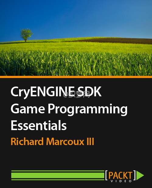 CryENGINE SDK Game Programming Essentials With Richard Marcoux III